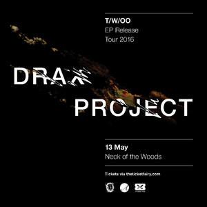 Drax Project T/W/OO EP Release Tour - AUCKLAND
