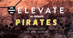 Elevate Presents 'Pirates'