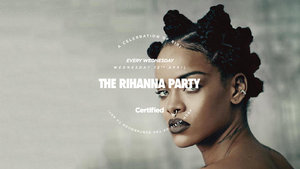 Certified. The Rihanna Party [£1 Drinks]