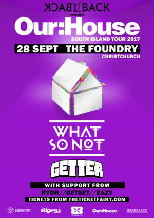 Our:House Christchurch featuring What So Not + Getter
