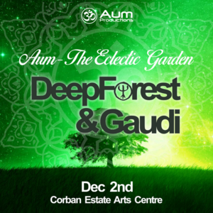 Aum The Eclectic Garden with Deep Forest (FR) & Gaudi (GB)