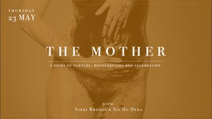 The Mother: A Night of Nurture, Reconnection and Celebration